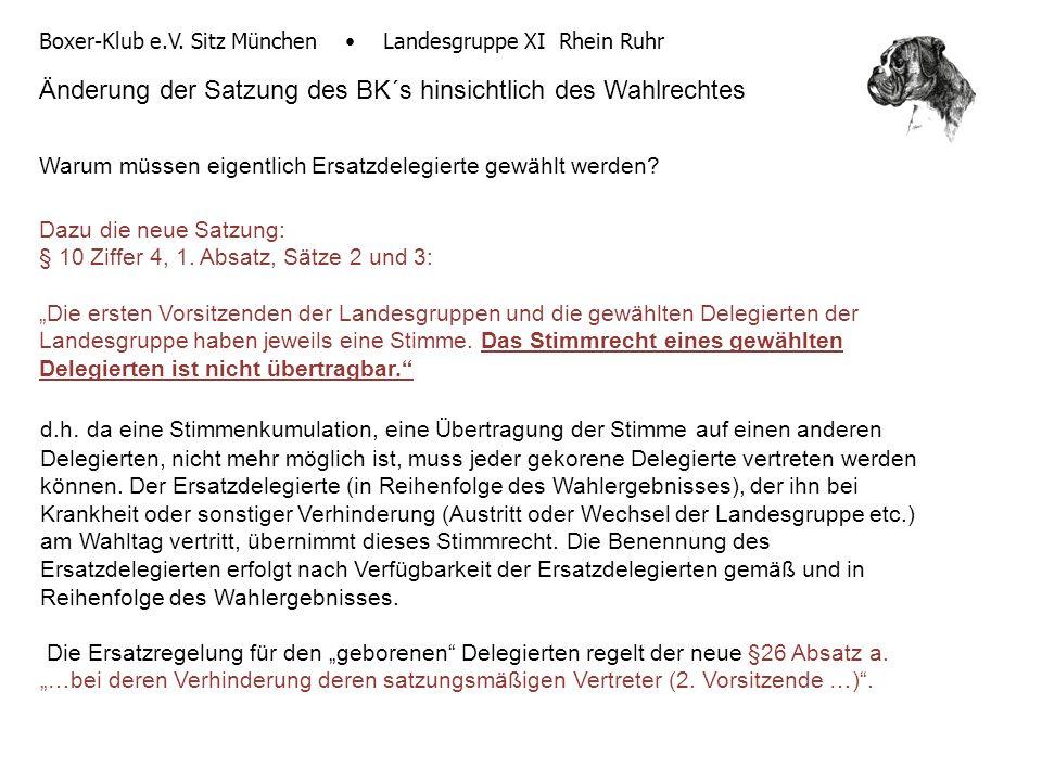 Boxer-Klub e.V. Sitz München Landesgruppe XI Rhein Ruhr Änderung der Satzung des BK´s hinsichtlich des Wahlrechtes Warum müssen eigentlich Ersatzdeleg
