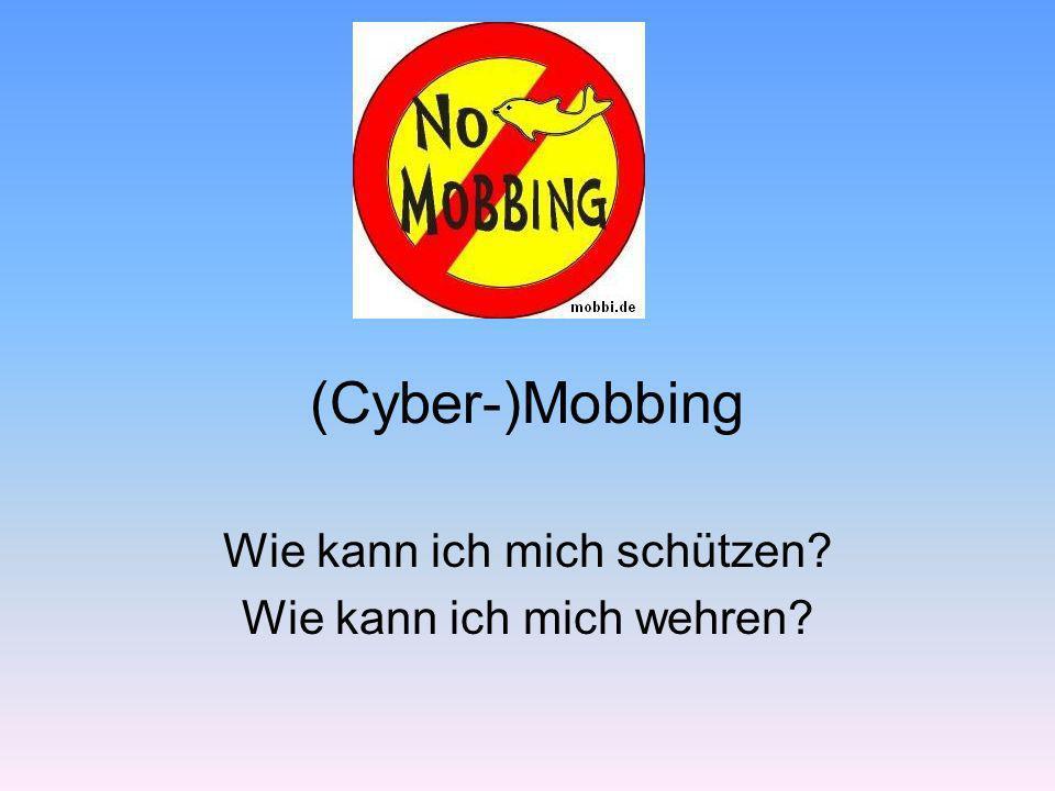 (Cyber-)Mobbing Wie kann ich mich schützen? Wie kann ich mich wehren?