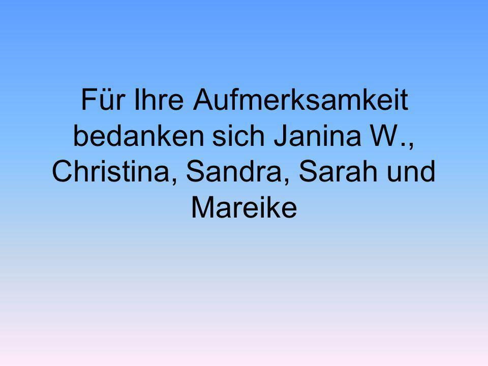 Für Ihre Aufmerksamkeit bedanken sich Janina W., Christina, Sandra, Sarah und Mareike