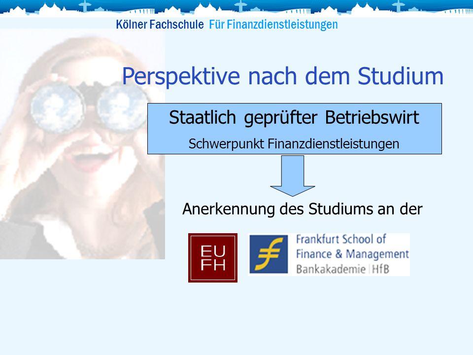 Staatlich geprüfter Betriebswirt Schwerpunkt Finanzdienstleistungen Perspektive nach dem Studium Anerkennung des Studiums an der Kölner Fachschule Für