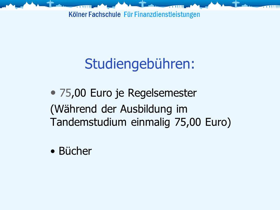 Studiengebühren: 75,00 Euro je Regelsemester (Während der Ausbildung im Tandemstudium einmalig 75,00 Euro) Kölner Fachschule Für Finanzdienstleistunge