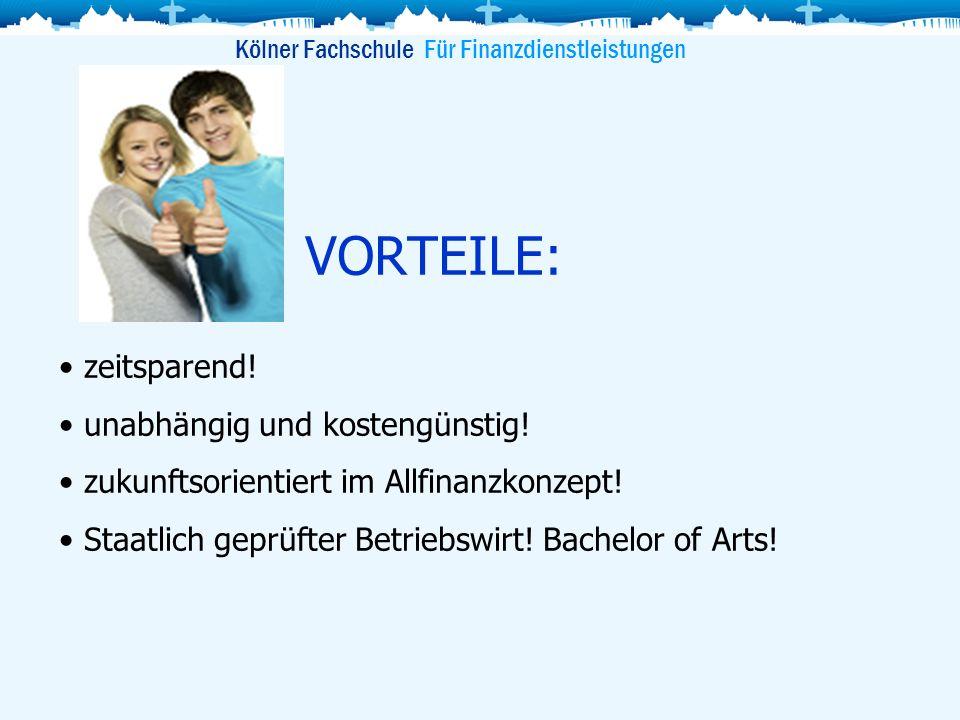 VORTEILE: zeitsparend! unabhängig und kostengünstig! zukunftsorientiert im Allfinanzkonzept! Staatlich geprüfter Betriebswirt! Bachelor of Arts! Kölne