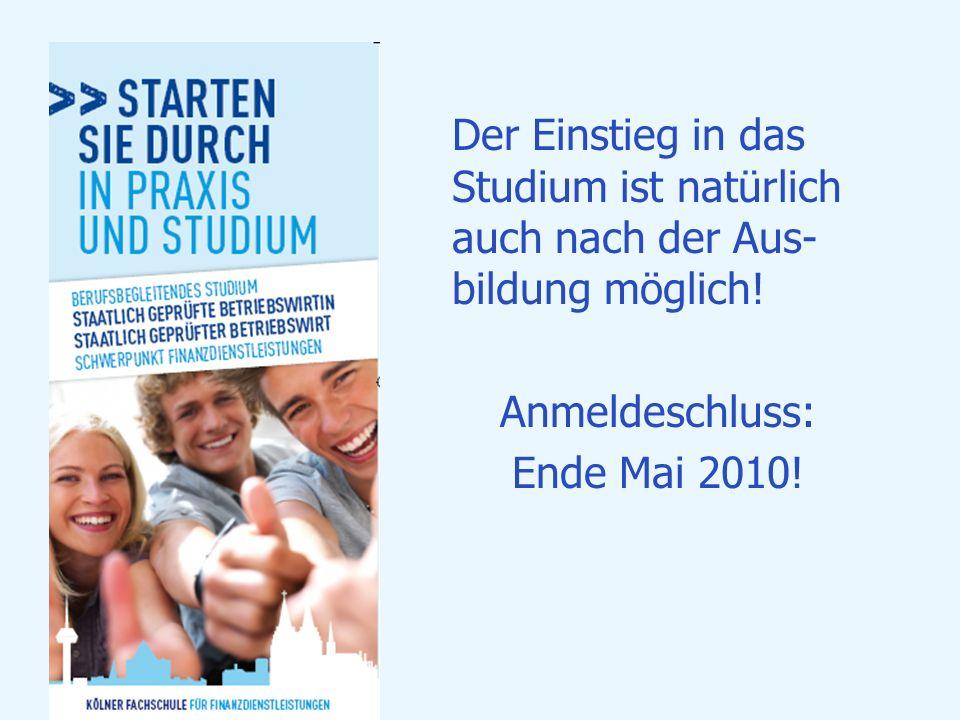 Der Einstieg in das Studium ist natürlich auch nach der Aus- bildung möglich! Anmeldeschluss: Ende Mai 2010!