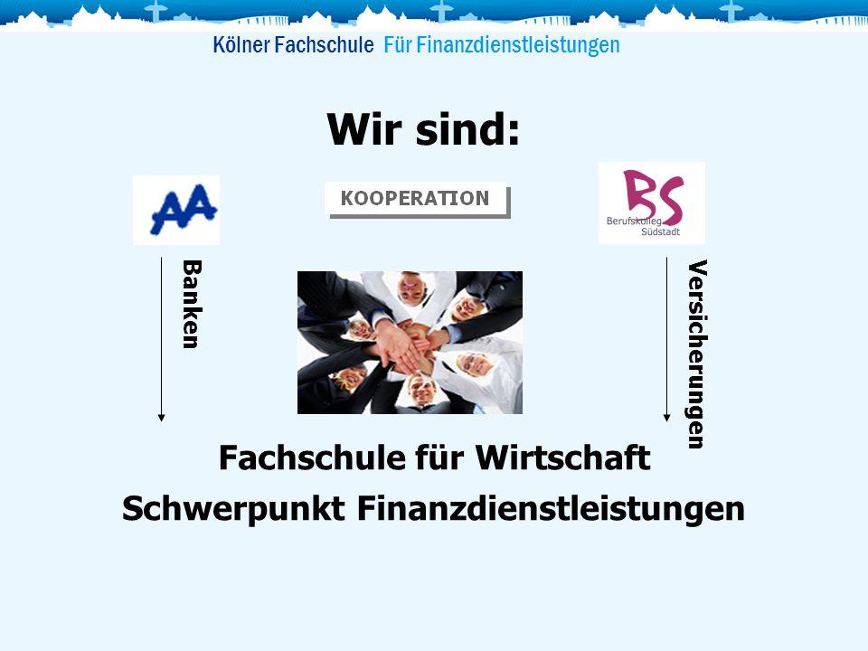 Fachschule für Wirtschaft Schwerpunkt Finanzdienstleistungen Versicherungen Banken Wir sind: Kölner Fachschule Für Finanzdienstleistungen