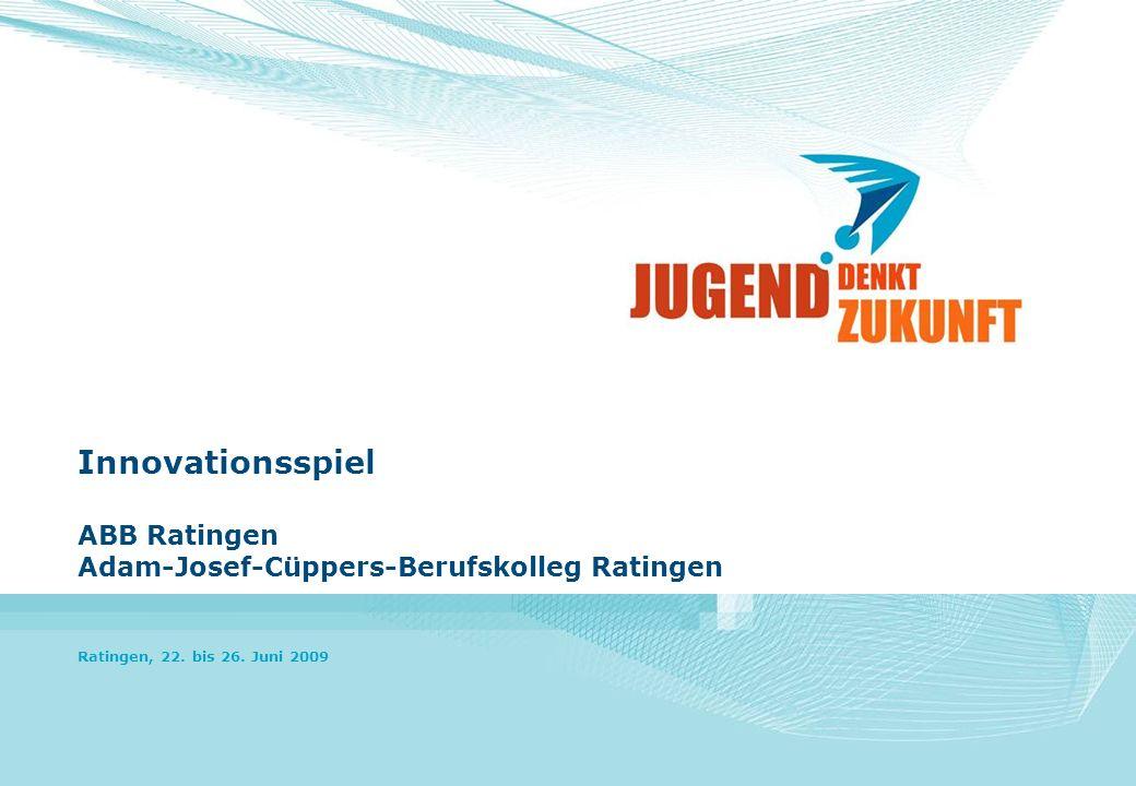 Innovationsspiel ABB Ratingen Adam-Josef-Cüppers-Berufskolleg Ratingen Ratingen, 22. bis 26. Juni 2009