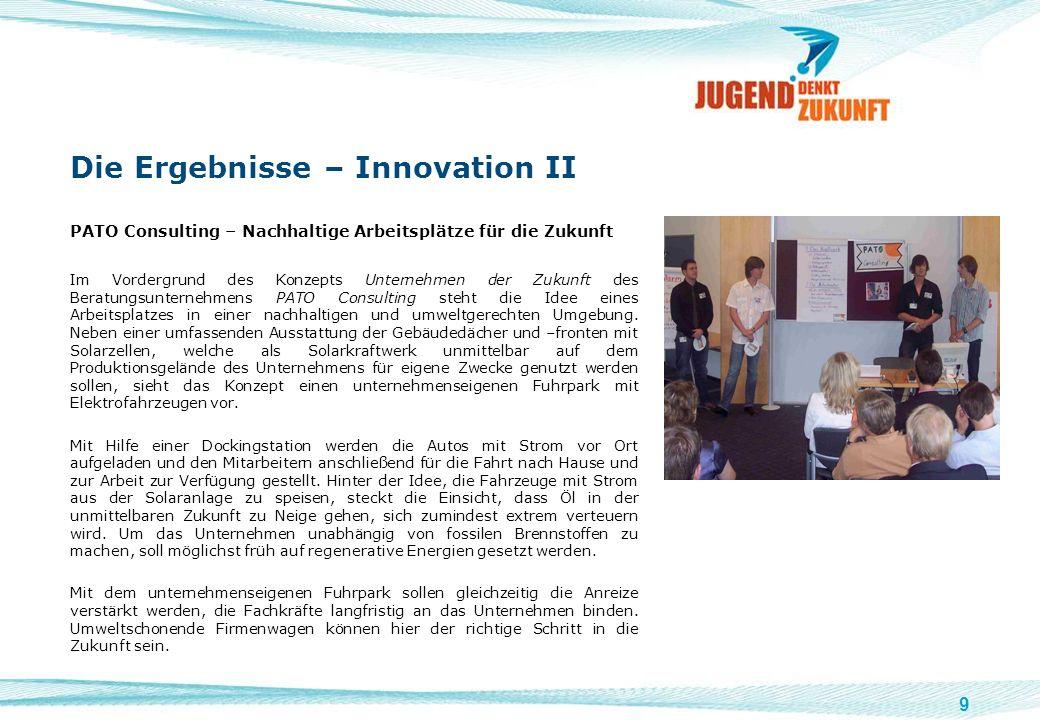 9 Die Ergebnisse – Innovation II PATO Consulting – Nachhaltige Arbeitsplätze für die Zukunft Im Vordergrund des Konzepts Unternehmen der Zukunft des B