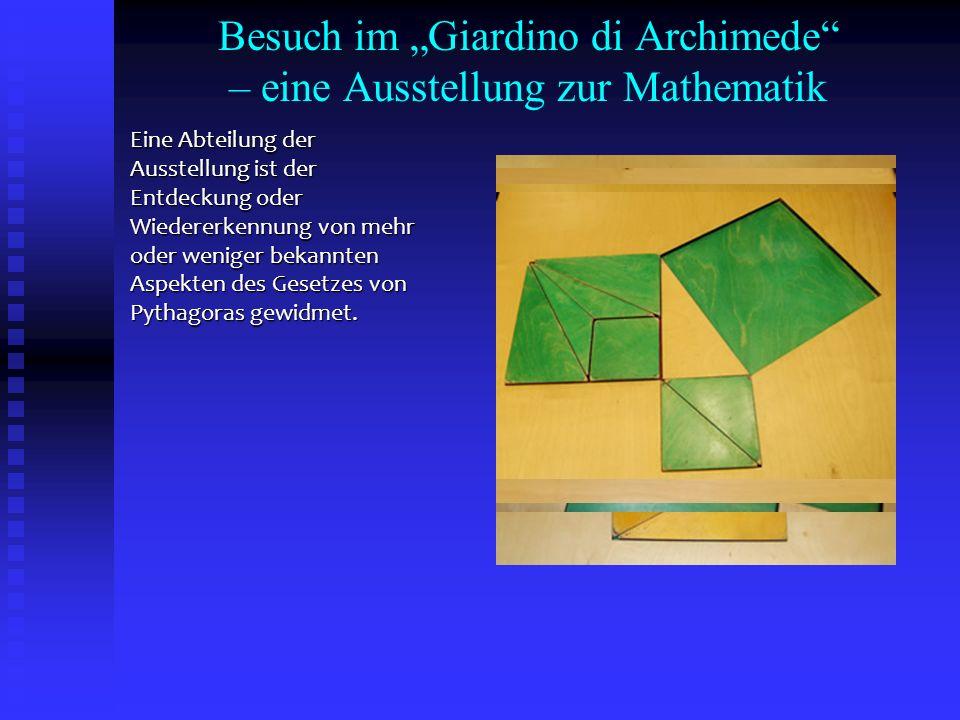 Besuch im Giardino di Archimede – eine Ausstellung zur Mathematik Eine Abteilung der Ausstellung ist der Entdeckung oder Wiedererkennung von mehr oder