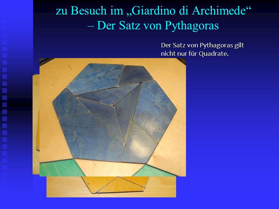 zu Besuch im Giardino di Archimede – Der Satz von Pythagoras Der Satz von Pythagoras gilt nicht nur für Quadrate.