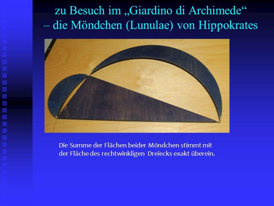 zu Besuch im Giardino di Archimede – die Möndchen (Lunulae) von Hippokrates Die Summe der Flächen beider Möndchen stimmt mit der Fläche des rechtwinkl