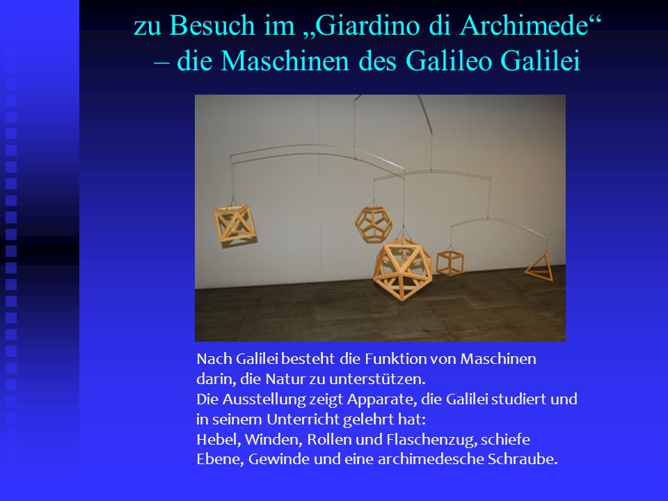 zu Besuch im Giardino di Archimede – die Maschinen des Galileo Galilei Nach Galilei besteht die Funktion von Maschinen darin, die Natur zu unterstütze