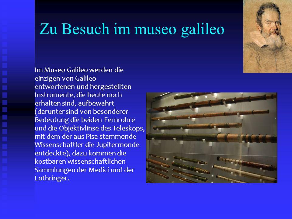 Zu Besuch im museo galileo Im Museo Galileo werden die einzigen von Galileo entworfenen und hergestellten Instrumente, die heute noch erhalten sind, a