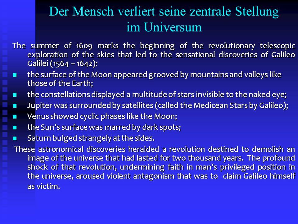 Der Mensch verliert seine zentrale Stellung im Universum The summer of 1609 marks the beginning of the revolutionary telescopic exploration of the ski