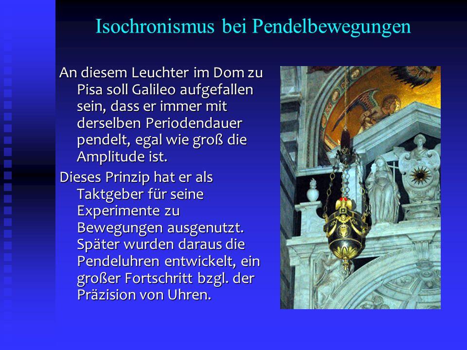 Isochronismus bei Pendelbewegungen An diesem Leuchter im Dom zu Pisa soll Galileo aufgefallen sein, dass er immer mit derselben Periodendauer pendelt,