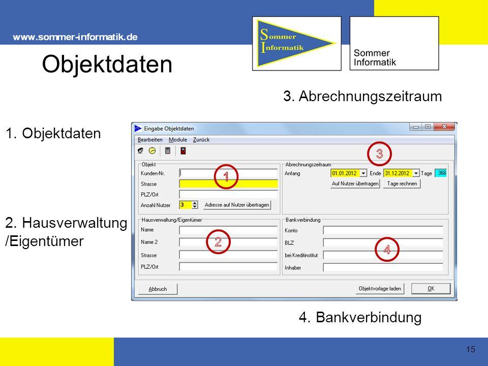 15 Objektdaten 1. Objektdaten 2. Hausverwaltung /Eigentümer 3. Abrechnungszeitraum 4. Bankverbindung