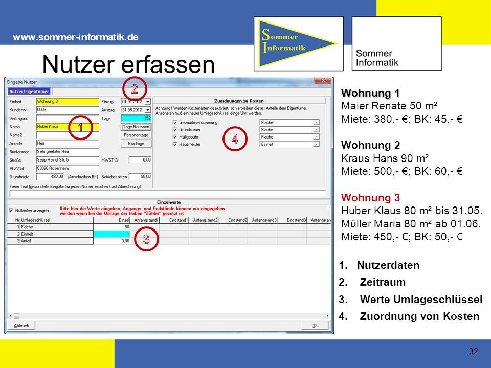 32 Nutzer erfassen Wohnung 1 Maier Renate 50 m² Miete: 380,- ; BK: 45,- Wohnung 2 Kraus Hans 90 m² Miete: 500,- ; BK: 60,- Wohnung 3 Huber Klaus 80 m² bis 31.05.
