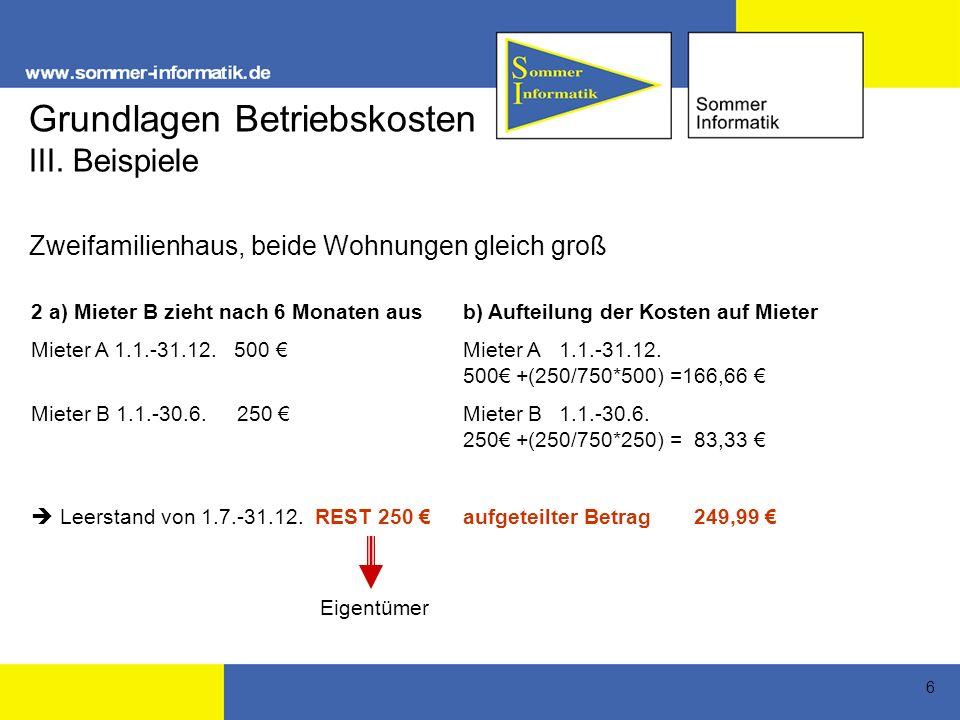 6 2 a) Mieter B zieht nach 6 Monaten ausb) Aufteilung der Kosten auf Mieter Mieter A 1.1.-31.12. 500 Mieter A1.1.-31.12. 500 +(250/750*500) =166,66 Mi