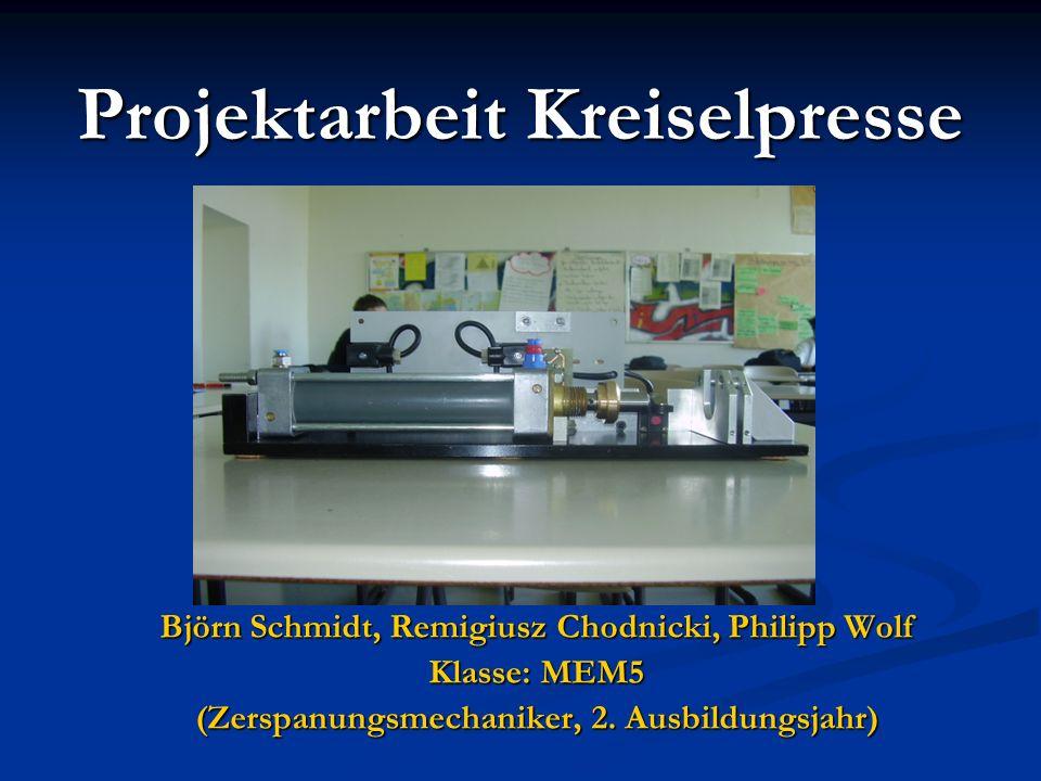 Projektarbeit Kreiselpresse Björn Schmidt, Remigiusz Chodnicki, Philipp Wolf Klasse: MEM5 (Zerspanungsmechaniker, 2. Ausbildungsjahr)