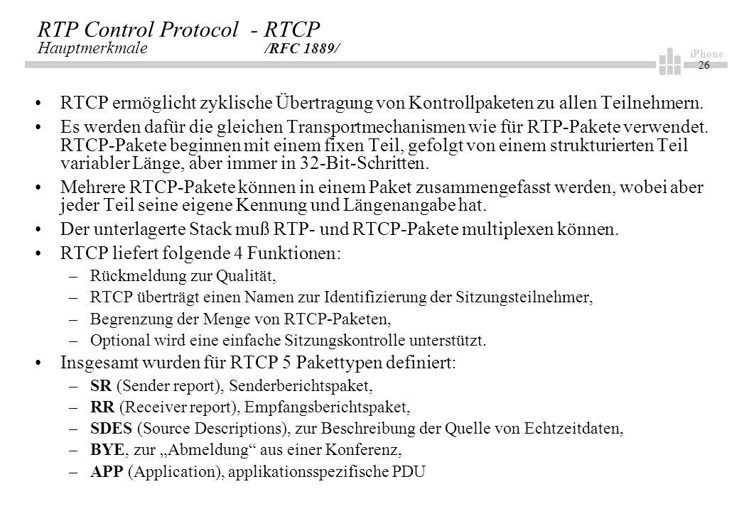 iPhone 26 RTP Control Protocol - RTCP Hauptmerkmale /RFC 1889/ RTCP ermöglicht zyklische Übertragung von Kontrollpaketen zu allen Teilnehmern.