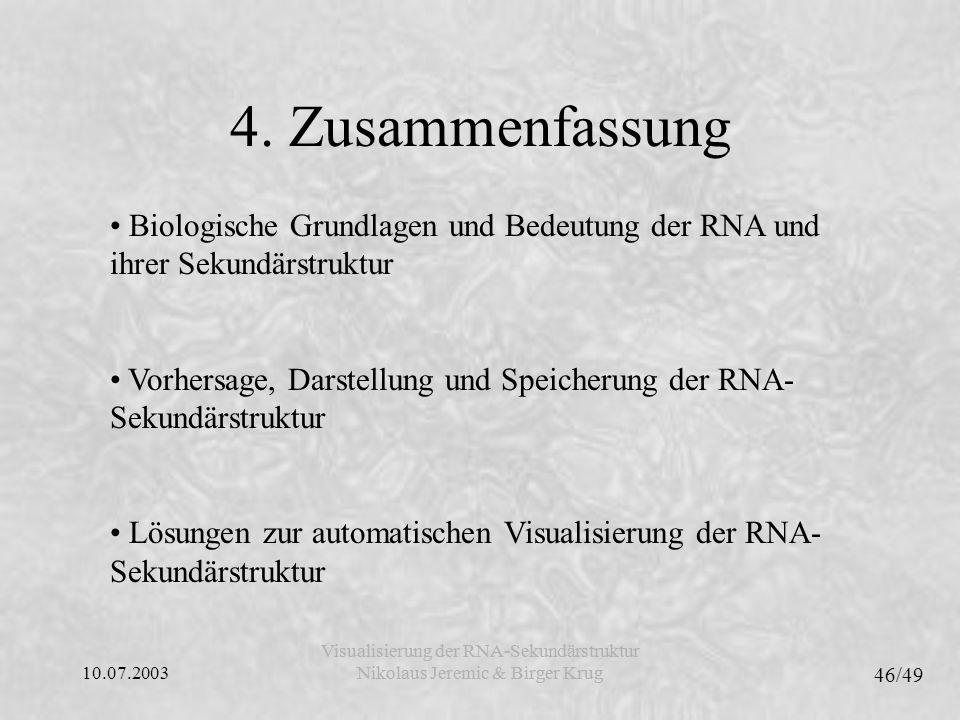 10.07.2003 46/49 Visualisierung der RNA-Sekundärstruktur Nikolaus Jeremic & Birger Krug Visualisierung der RNA-Sekundärstruktur Nikolaus Jeremic & Birger Krug 4.
