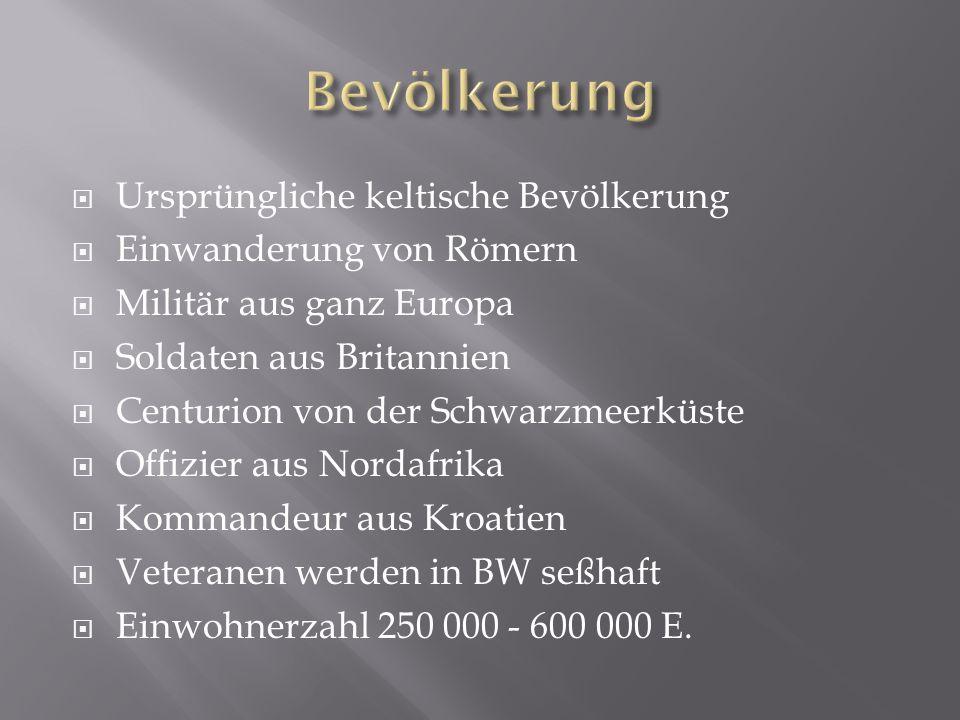 Ursprüngliche keltische Bevölkerung Einwanderung von Römern Militär aus ganz Europa Soldaten aus Britannien Centurion von der Schwarzmeerküste Offizie