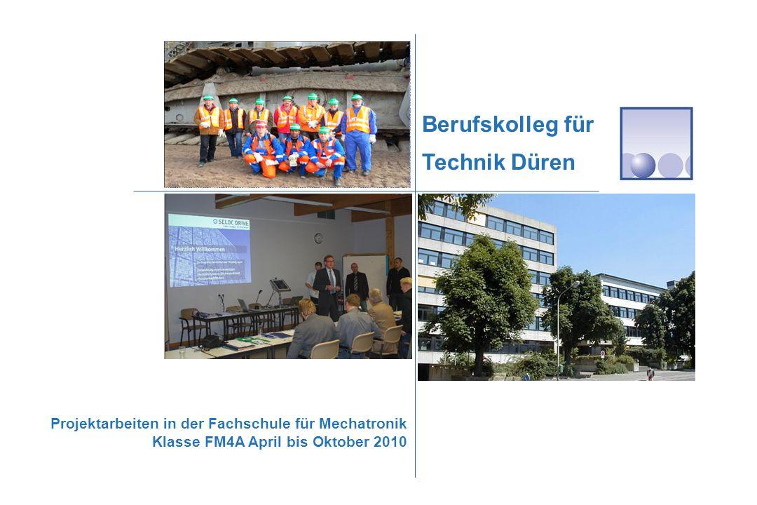 Projektarbeiten in der Fachschule für Mechatronik Klasse FM4A April bis Oktober 2010 Berufskolleg für Technik Düren