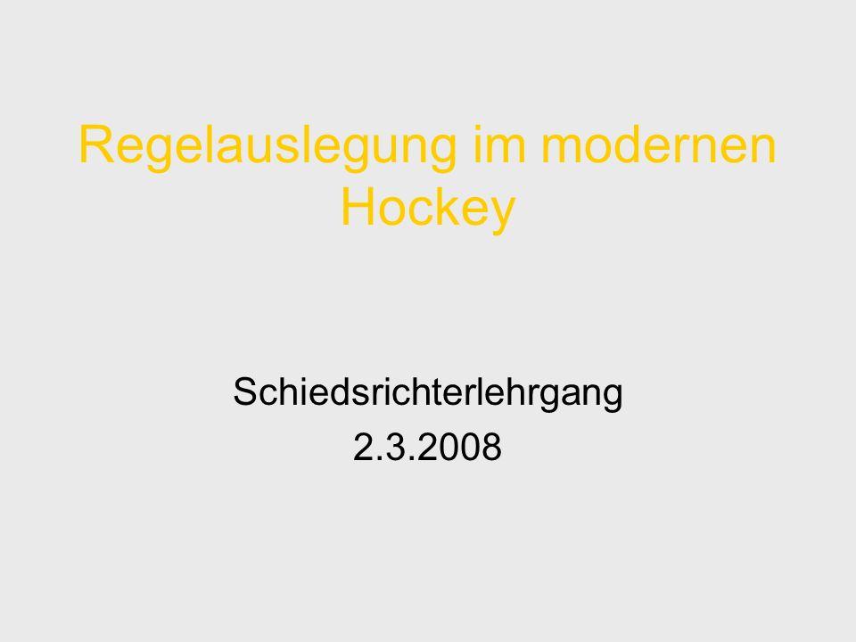 Regelauslegung im modernen Hockey Schiedsrichterlehrgang 2.3.2008