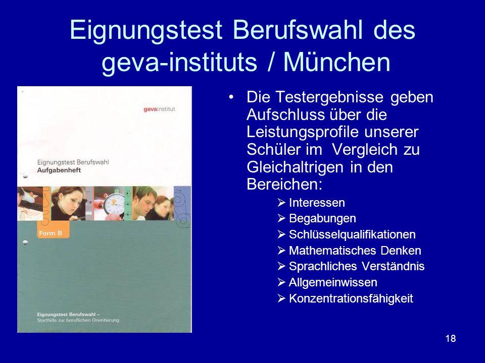 18 Eignungstest Berufswahl des geva-instituts / München Die Testergebnisse geben Aufschluss über die Leistungsprofile unserer Schüler im Vergleich zu