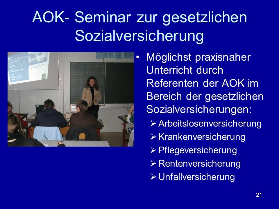 21 AOK- Seminar zur gesetzlichen Sozialversicherung Möglichst praxisnaher Unterricht durch Referenten der AOK im Bereich der gesetzlichen Sozialversic