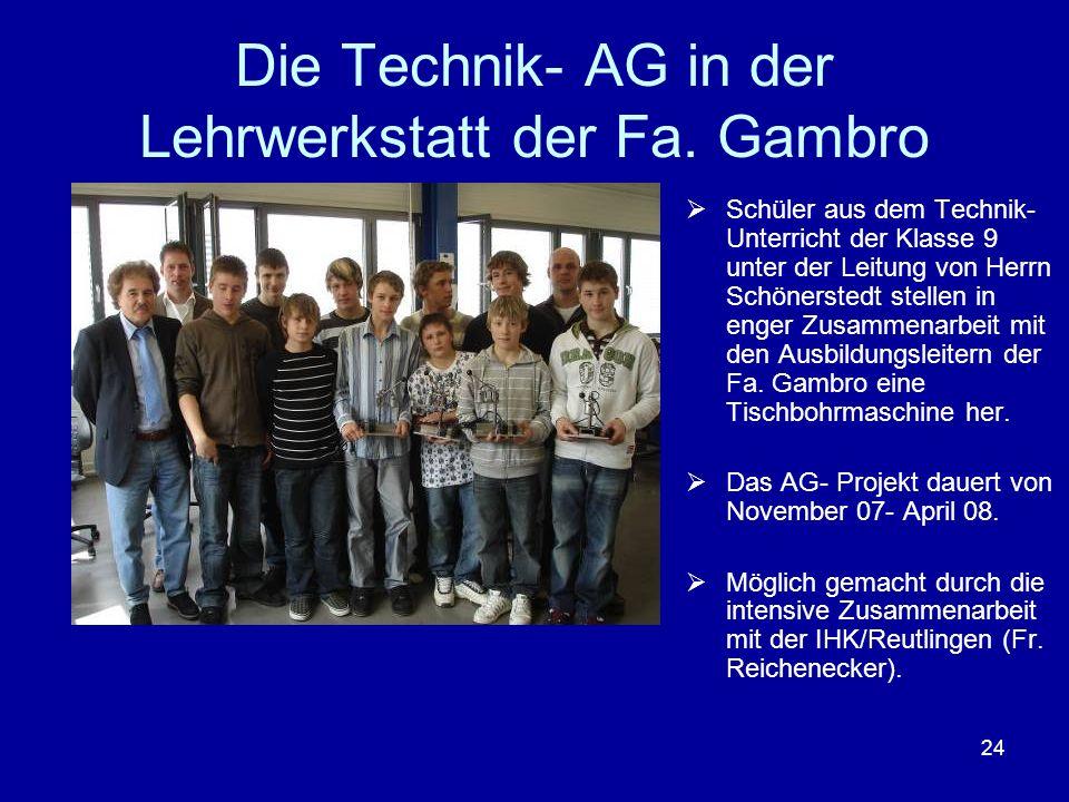 24 Die Technik- AG in der Lehrwerkstatt der Fa. Gambro Schüler aus dem Technik- Unterricht der Klasse 9 unter der Leitung von Herrn Schönerstedt stell