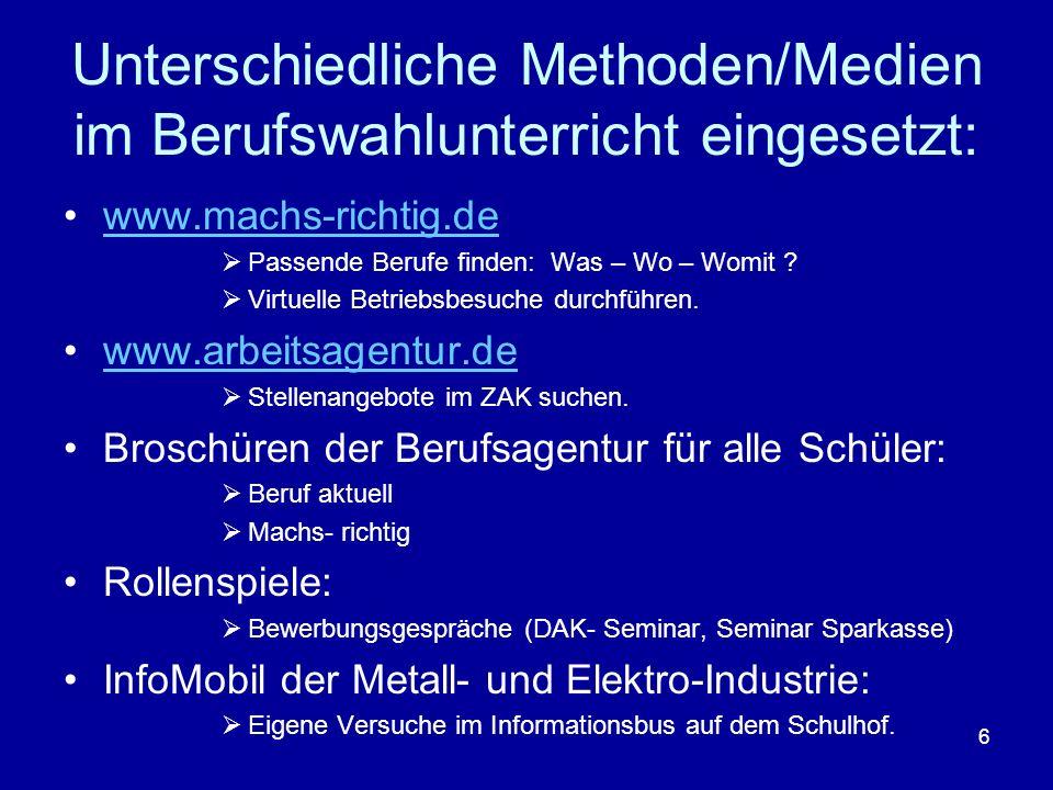 6 Unterschiedliche Methoden/Medien im Berufswahlunterricht eingesetzt: www.machs-richtig.de Passende Berufe finden: Was – Wo – Womit ? Virtuelle Betri