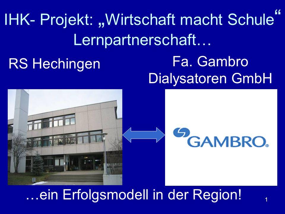 1 IHK- Projekt: Wirtschaft macht Schule Lernpartnerschaft… RS Hechingen Fa. Gambro Dialysatoren GmbH …ein Erfolgsmodell in der Region!