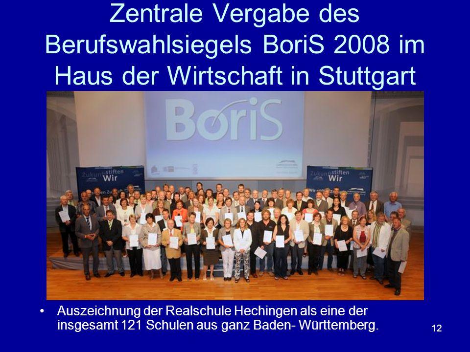 12 Zentrale Vergabe des Berufswahlsiegels BoriS 2008 im Haus der Wirtschaft in Stuttgart Auszeichnung der Realschule Hechingen als eine der insgesamt