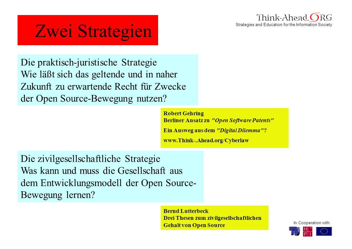 Strategies and Education for the Information Society In Cooperation with: Zwei Strategien Die praktisch-juristische Strategie Wie läßt sich das geltende und in naher Zukunft zu erwartende Recht für Zwecke der Open Source-Bewegung nutzen.