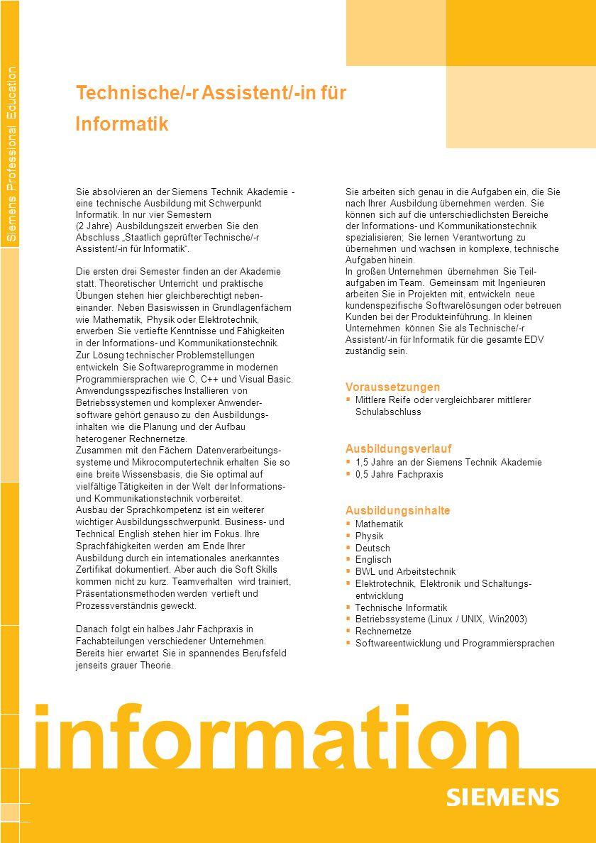 Siemens Professional Education © Siemens AG 2004 Stand: 02/04 Zusatzseminare Englisch Betriebswirtschaftliche Planspiele Kommunikationstraing / Sozialkompetenz Prozessmanagement Nach der Ausbildung verfügen Sie über umfang- reiche IT-technische, methodische, wirtschaftliche und persönliche Kompetenzen sind somit gut gerüstet, sich den vielfältigen Herausforderungen in den verschiedenen Aufgaben- und Geschäfts- bereichen zu stellen.