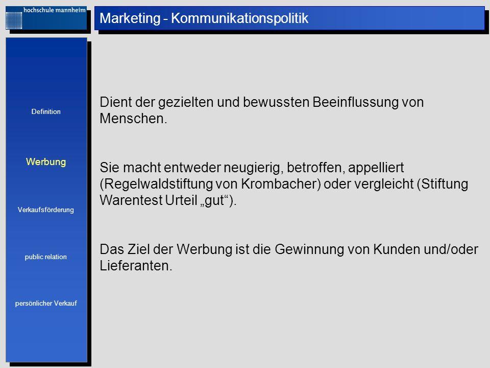 Marketing - Kommunikationspolitik Dient der gezielten und bewussten Beeinflussung von Menschen. Sie macht entweder neugierig, betroffen, appelliert (R