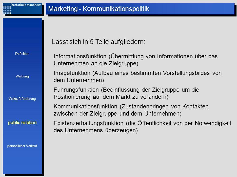 Marketing - Kommunikationspolitik Informationsfunktion (Übermittlung von Informationen über das Unternehmen an die Zielgruppe) Lässt sich in 5 Teile a
