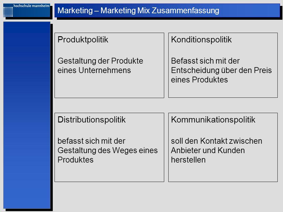 Marketing – Marketing Mix Zusammenfassung Produktpolitik Gestaltung der Produkte eines Unternehmens Konditionspolitik Befasst sich mit der Entscheidun