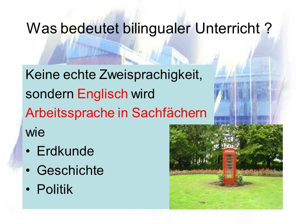 Was bedeutet bilingualer Unterricht ? Keine echte Zweisprachigkeit, sondern Englisch wird Arbeitssprache in Sachfächern wie Erdkunde Geschichte Politi