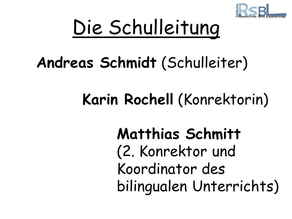 Die Schulleitung Andreas Schmidt (Schulleiter) Karin Rochell (Konrektorin) Matthias Schmitt (2. Konrektor und Koordinator des bilingualen Unterrichts)