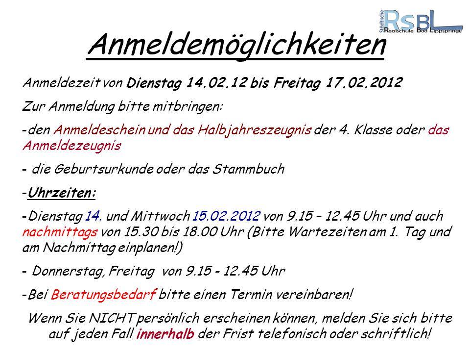 Anmeldemöglichkeiten Anmeldezeit von Dienstag 14.02.12 bis Freitag 17.02.2012 Zur Anmeldung bitte mitbringen: -den Anmeldeschein und das Halbjahreszeu