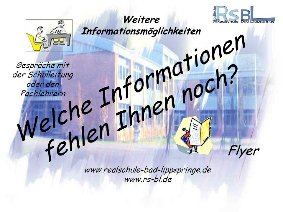 Welche Informationen fehlen Ihnen noch? www.realschule-bad-lippspringe.de www.rs-bl.de Flyer Gespräche mit der Schulleitung oder den Fachlehrern Weite