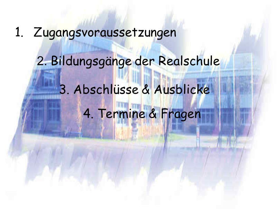 1.Zugangsvoraussetzungen 2. Bildungsgänge der Realschule 3. Abschlüsse & Ausblicke 4. Termine & Fragen