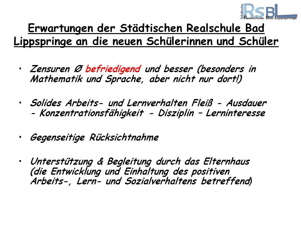 Erwartungen der Städtischen Realschule Bad Lippspringe an die neuen Schülerinnen und Schüler Zensuren Ø befriedigend und besser (besonders in Mathemat