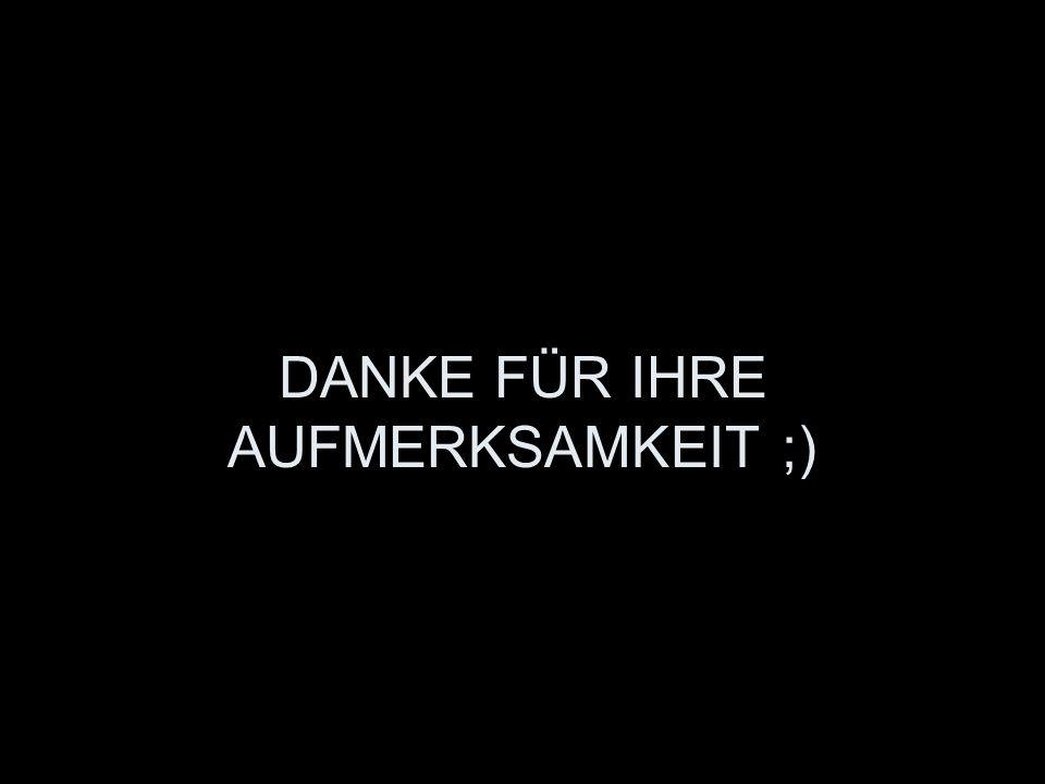 DANKE FÜR IHRE AUFMERKSAMKEIT ;)