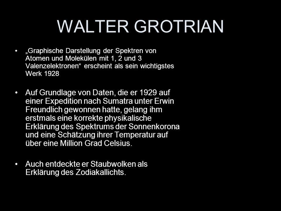 WALTER GROTRIAN Graphische Darstellung der Spektren von Atomen und Molekülen mit 1, 2 und 3 Valenzelektronen erscheint als sein wichtigstes Werk 1928