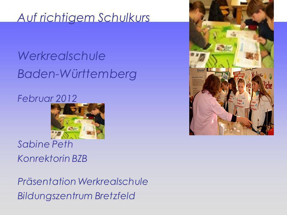 Auf richtigem Schulkurs Werkrealschule Baden-Württemberg Februar 2012 Sabine Peth Konrektorin BZB Präsentation Werkrealschule Bildungszentrum Bretzfel