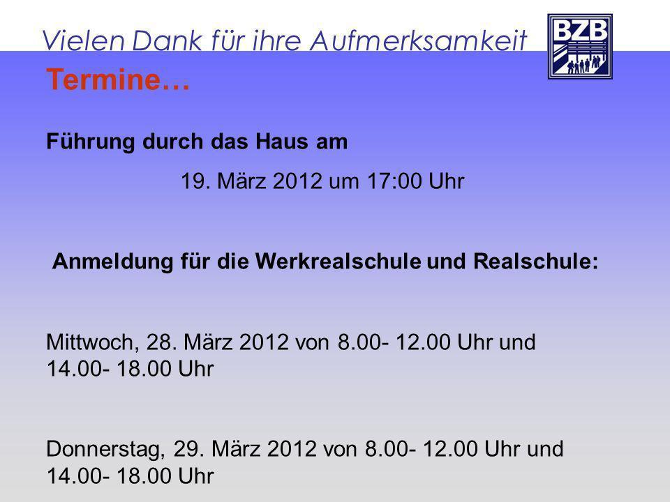 Vielen Dank für ihre Aufmerksamkeit Termine… Führung durch das Haus am 19. März 2012 um 17:00 Uhr Anmeldung für die Werkrealschule und Realschule: Mit