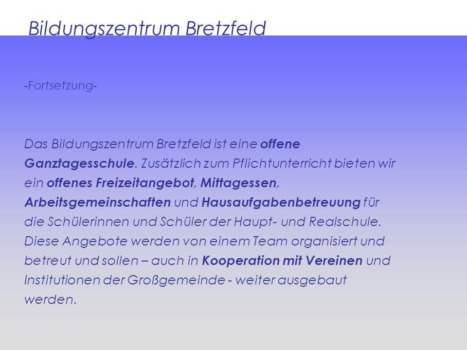 Bildungszentrum Bretzfeld -Fortsetzung- Das Bildungszentrum Bretzfeld ist eine offene Ganztagesschule. Zusätzlich zum Pflichtunterricht bieten wir ein