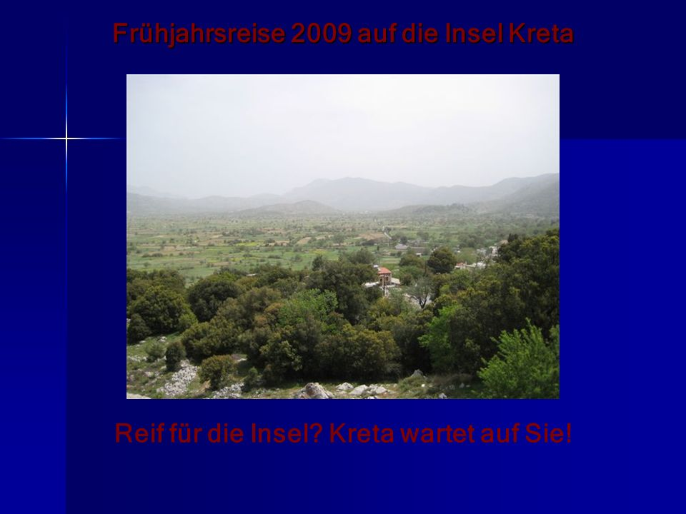 Frühjahrsreise 2009 auf die Insel Kreta Reif für die Insel? Kreta wartet auf Sie!