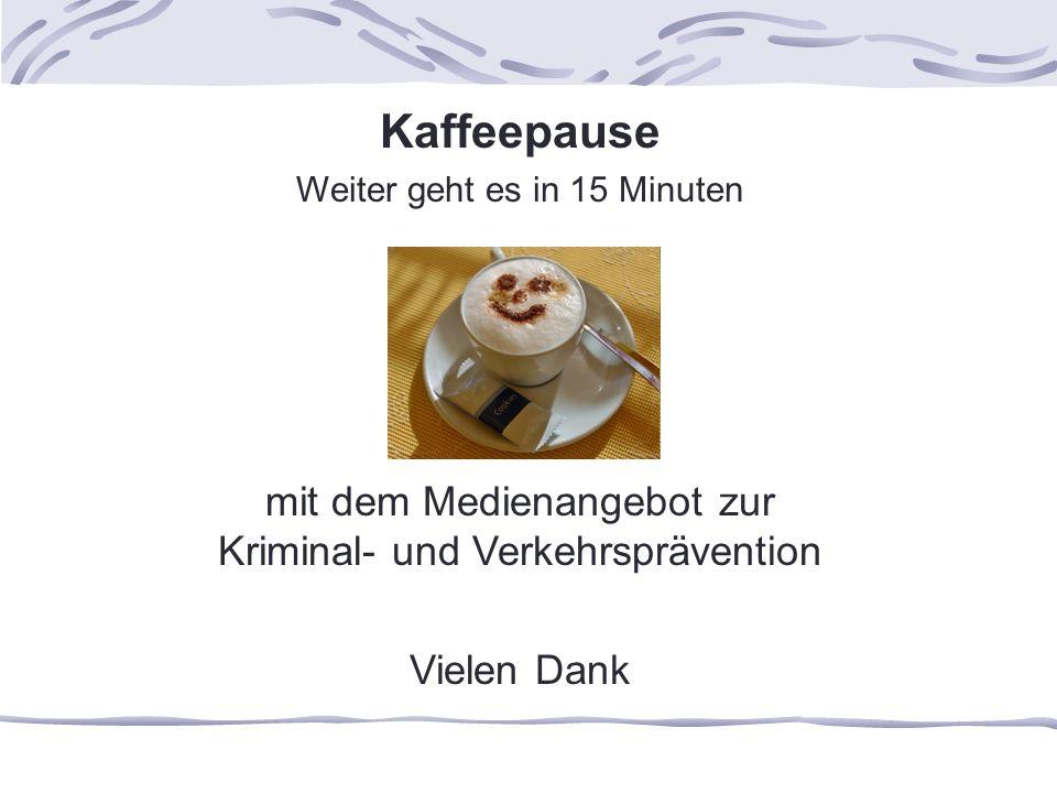 Kaffeepause Weiter geht es in 15 Minuten mit dem Medienangebot zur Kriminal- und Verkehrsprävention Vielen Dank